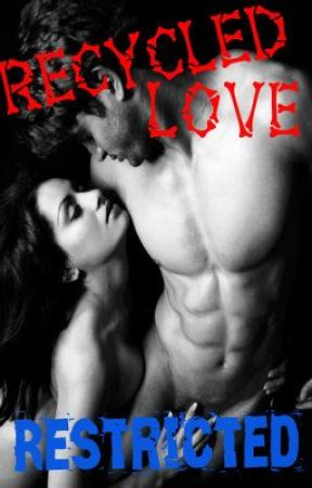 Recycled Love~ Restricted by silver_mist1918