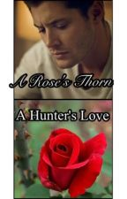 A Rose's Thorn. A Hunter's Love by Celia321