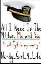 All I Need Is The Military Me and You by Nerdy_Girl_4_Life