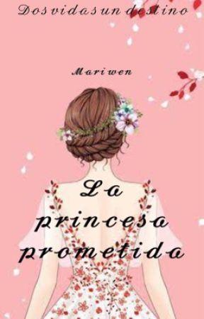 La Princesa Prometida💍👑 by isawencesgarcia