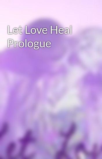 Let Love Heal Prologue