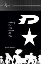 Falling For The Ghost Of You by PiperMasters