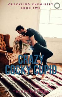 The Crazy Cocky Cupid {Crackling Chemistry #2} cover