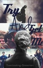 Try and Get Me||Avengers/Captain America FanFic|| by Everlasting-Dreamer