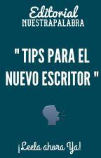Tips para el nuevo Escritor by NuestraPalabra