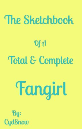 The Sketchbook of A Total & Complete Fangirl by CydSnow