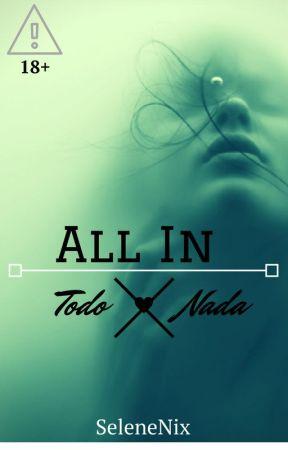 All In (Todo O Nada) #1 by SeleneNix