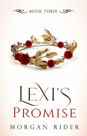 Lexi's Promise | Book 3 by neverfakeit
