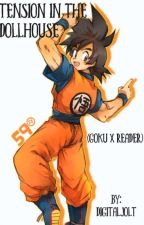 Tension in the Dollhouse (Goku X Reader) by AlucardsSimp