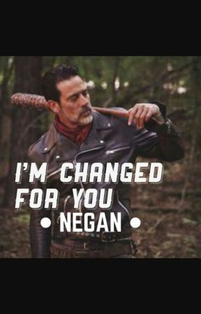 I'M CHANGED FOR YOU ●NEGAN● by str4ngerthingx