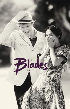 Blades by KylieGrace17