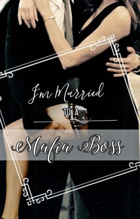 I'm Married To A Mafia Boss(#TOA2018) by kaywennn