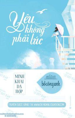 Yêu Không Phải Lúc - Minh Khai Dạ Hợp [Full]