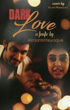 DARK LOVE ( Obsession) [Editing] by AimanIshteyaque