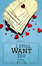P.S I Still Want You (ON HOLD) by Yesternitt