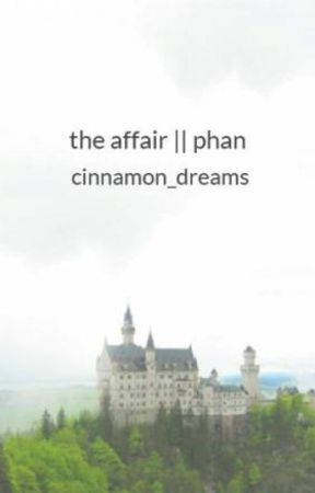 the affair || phan by cinnamon_dreams
