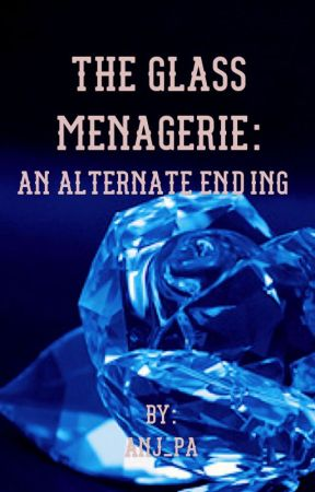 The Glass Menagerie: An Alternate Ending by luvastori