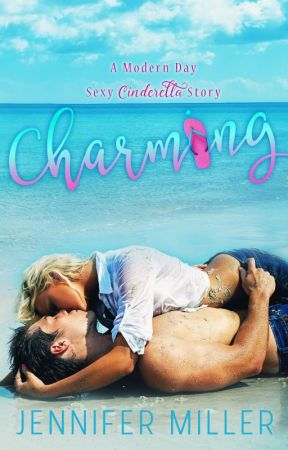 Charming - A Modern Day Sexy Cinderella Story by JenMillerWrites