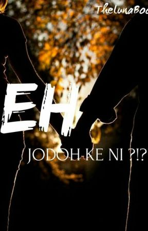 Eh, Jodoh ke Ni ?!?! (EDITING) by thelunaboo