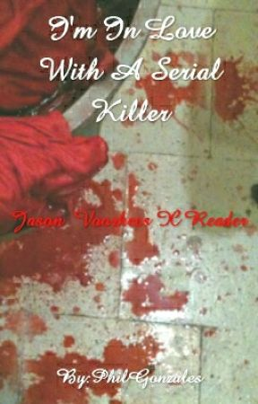 I'm In Love With A Serial Killer (Jason Voorhees X Reader) by PhilGonzales