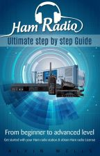 Ham Radio: Ultimate step by step guide - From beginner to advanced level by alvinwells70