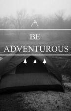 › Be Adventurous ‹ by -WellWellWell-