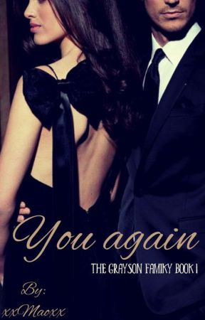 You again (The Grayson family book 1) *ON HOLD* by xxMaoxx
