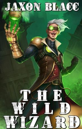 The Wild Wizard [The Maad Series #2] (Monthly Updates) by JaxonBlacc