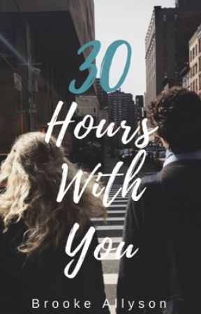 30 Hours With You [Completed]  by brookeallyson254