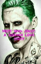 Merc With Joker:  A Suicidal Love Story by BeautifulMadness76