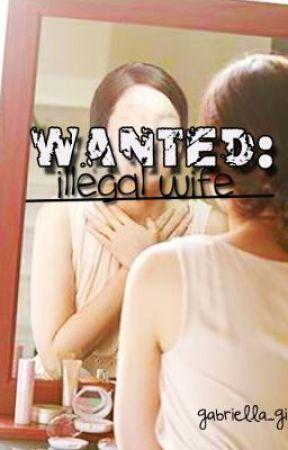 """Wanted: """"illegal WIFE"""" by gabriella_gii"""