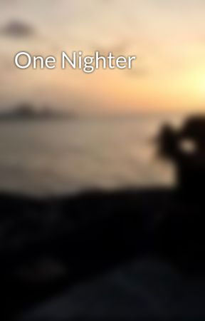 One Nighter by Thischickisbomb