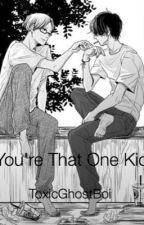 You're That One Kid // *BL, YAOI, SMUT* by ToxicGhostBoi