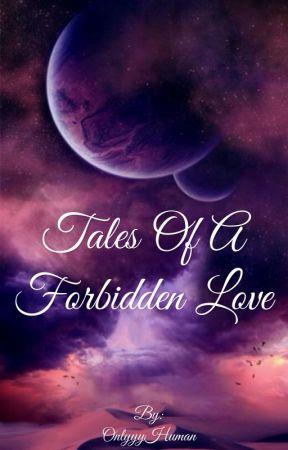 Tales of a Forbidden Love by OnlyyyHuman
