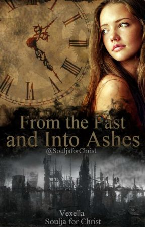 From the Past and Into Ashes by SouljaforChrist