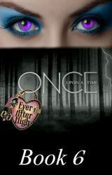 Once Upon a Time: Ever After High (Book 6) by HappilyEverAfter19