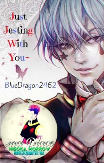 Just Jesting With You~♡ (Hisoka X OC/Reader)