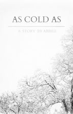 As Cold As by AbbieeOfficial