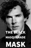 Sherlock x Reader - The Black Masquerade Mask (Book 1) cover