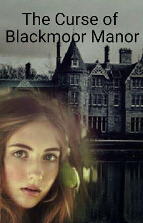 The Curse Of Blackmoor Manor by Briar-B03