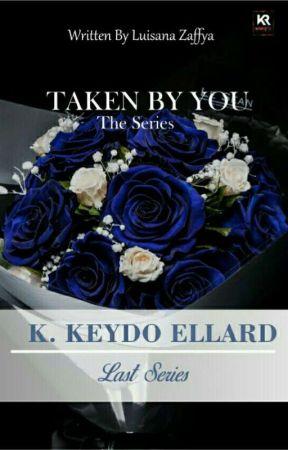 Taken by You 2 (K.Keydo Ellard) by luisanazaffya