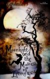 Moonlight and the Madness of Loving You- (A Draco Malfoy Love Story) cover