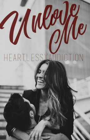 Unlove Me... (Completed) by heartlessxaddiction