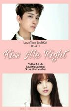 Kiss Me Right [svt Joshua lvlz Kei] ✔ by sebonglijeu