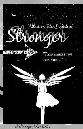 Stronger [Attack on Titan fanfiction] by TheDragonMaster21