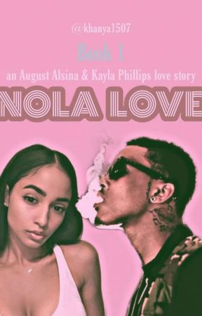 NOLA LOVE [AUGUST ALSINA&& KAYLA PHILLIPS love story] by khanya1507