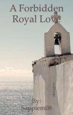 A Forbidden Royal Love  by Sappiem08