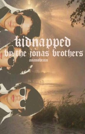 Kidnapped by the jonas brothers by aoanobrain