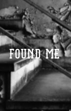 Found me  by jadouelove