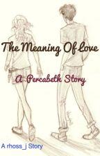 The Meaning of Love {ØÑ HØŁD} by rhoss_j